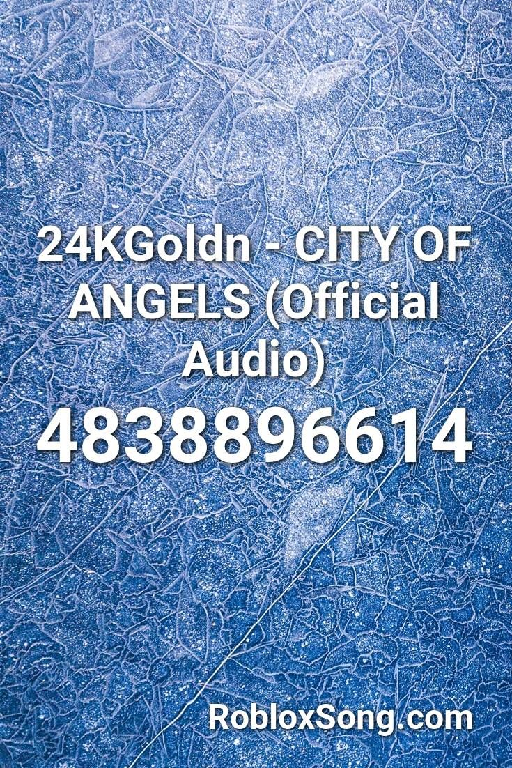 24kgoldn City Of Angels Official Audio Roblox Id Roblox Music Codes Quotes For Kids Roblox City Of Angels