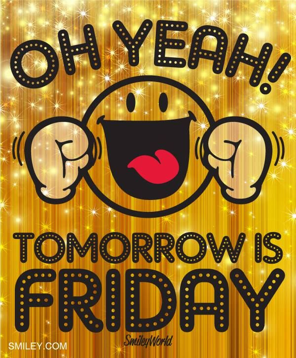 Oh yeah!! Tomorrow is Friday!!  Thank Goodness! Free download of all smiley icons  at www.smiley.com