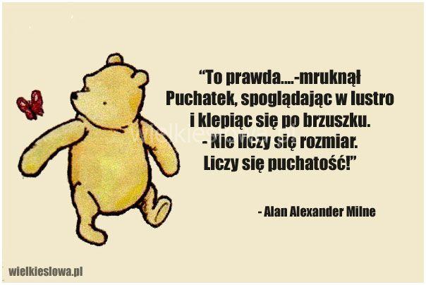 To prawda....-mruknął Puchatek, spoglądając w lustro... #Milne-Alan-Alexander…