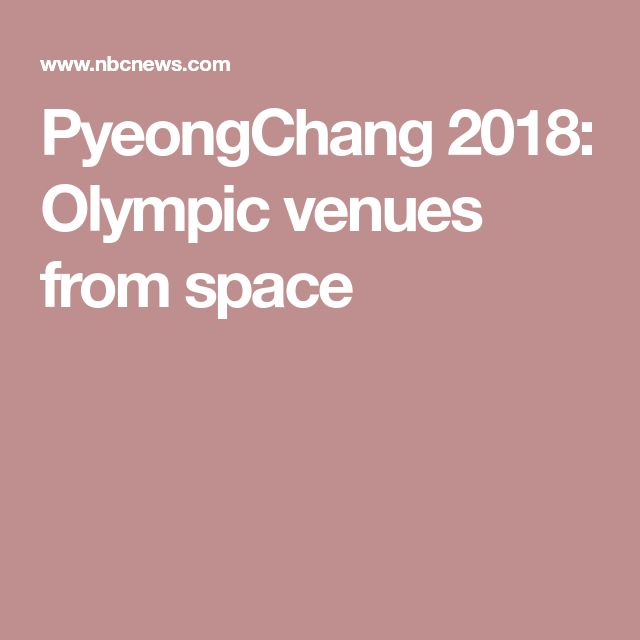 PyeongChang 2018: Olympic venues from space