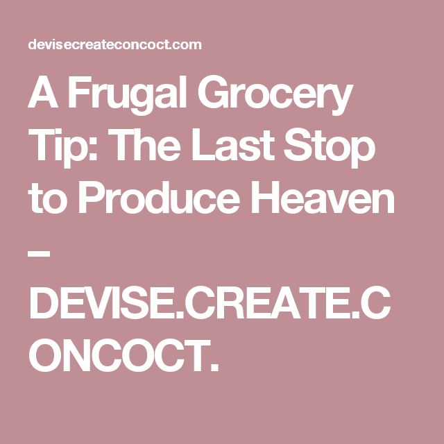 A Frugal Grocery Tip: The Last Stop to Produce Heaven – DEVISE.CREATE.CONCOCT.