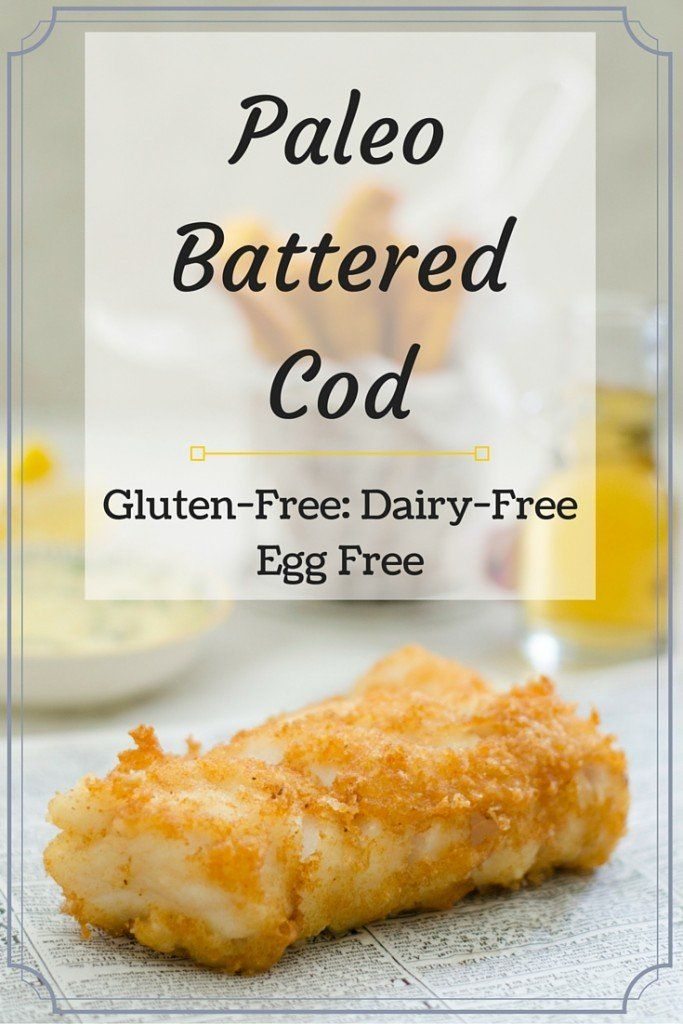 Paleo battered cod with a light and crispy egg-free, gluten-free and dairy-free batter.