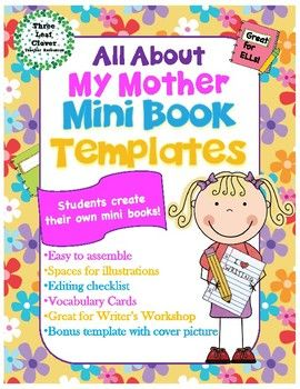 Students will love creating their own mini books about their mothers with these printable  mini book templates!There is space for students to write and illustrate pictures as well as a cover and an About the Author page. This is a great activity for writers workshop as well as writing and literacy centers.