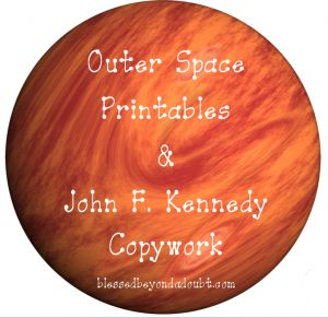 Outer Space Printables and John F. Kennedy Copywork! Tons of resources!