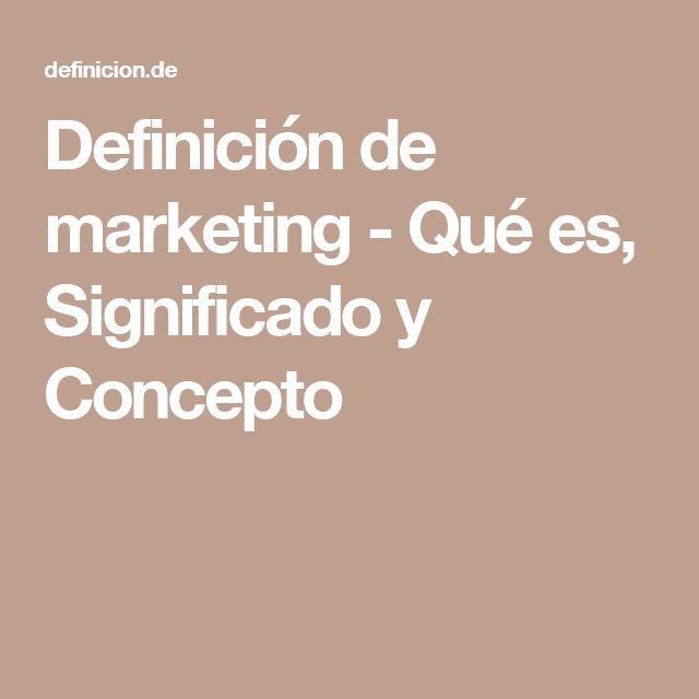 Definición de marketing   - Qué es, Significado y Concepto