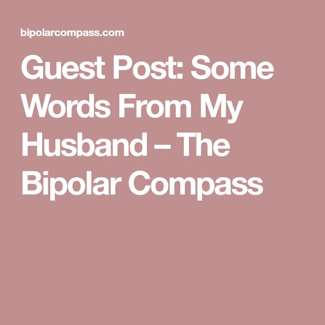 Guest Post: Some Words From My Husband – The Bipolar Compass