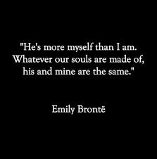 wuthering heights quotes-- this is sooo Me and Aidan! We are one in the same that boy and I