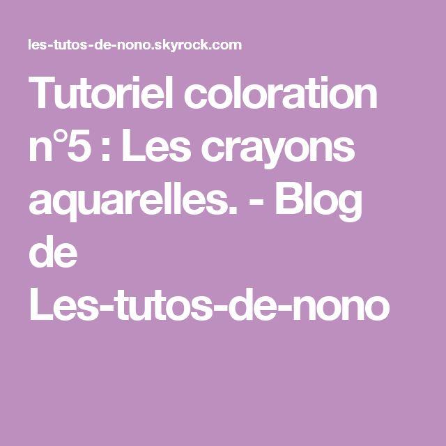 Tutoriel coloration n°5 : Les crayons aquarelles. - Blog de Les-tutos-de-nono