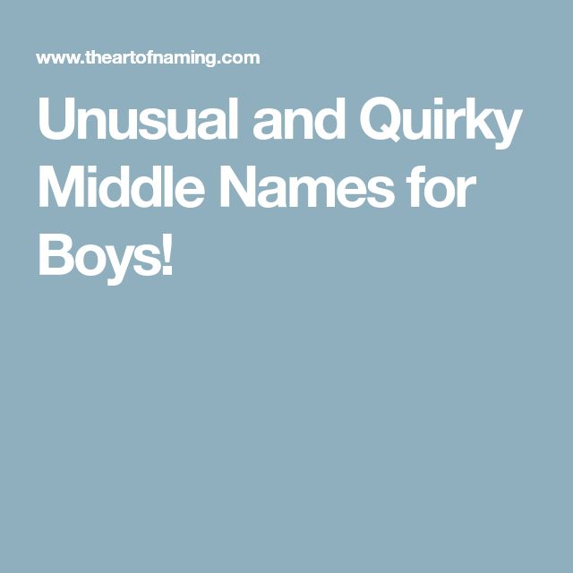 Unusual And Quirky Middle Names For Boys