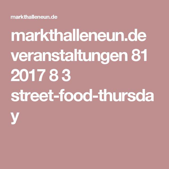 markthalleneun.de veranstaltungen 81 2017 8 3 street-food-thursday
