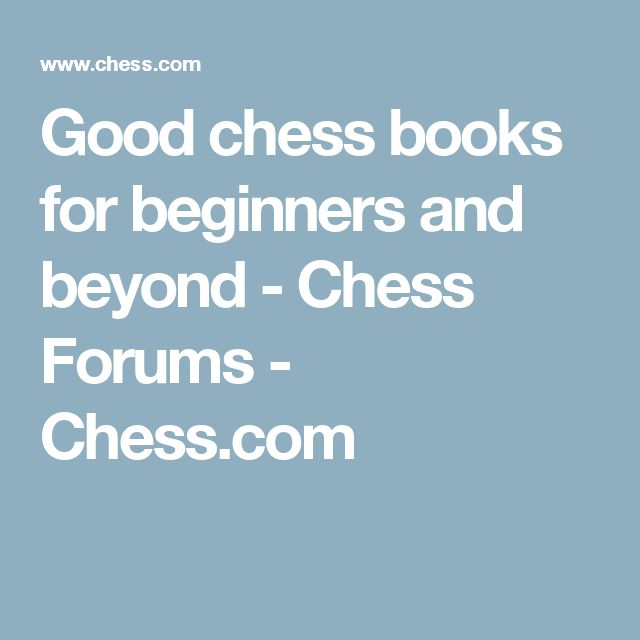 Good chess books for beginners and beyond - Chess Forums - Chess.com