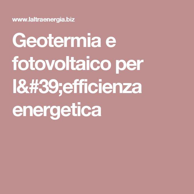 Geotermia e fotovoltaico per l'efficienza energetica