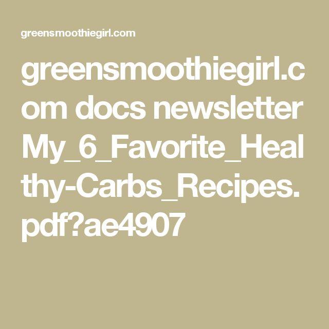 greensmoothiegirl.com docs newsletter My_6_Favorite_Healthy-Carbs_Recipes.pdf?ae4907