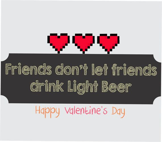 Friends dont let friends drink light beer