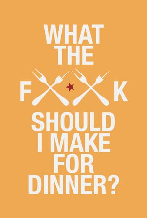 """A3 poster """"What the f**k should I make for dinner?"""""""