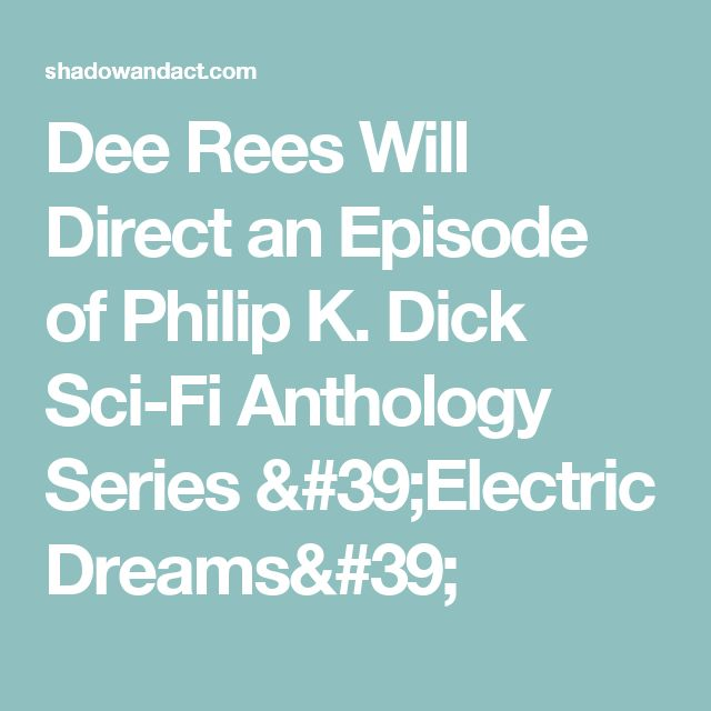 Dee Rees Will Direct an Episode of Philip K. Dick Sci-Fi Anthology Series 'Electric Dreams'