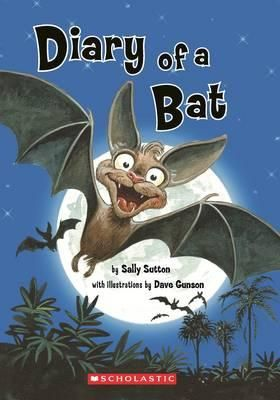 Diary of a Bat - F SUT - A funny little story describing the daily life of a regular young bat, his run-ins with Mr Forster the mean maths teacher, and other adventures including Vamp's dares, the Festival of Exploding Stars (Guy Fawkes), the Shining (Sun) and meeting his dad.