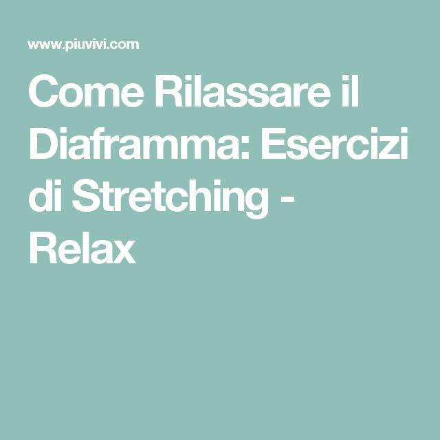 Come Rilassare il Diaframma: Esercizi di Stretching - Relax