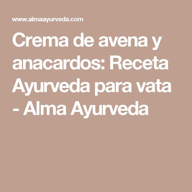 Crema de avena y anacardos: Receta Ayurveda para vata - Alma Ayurveda