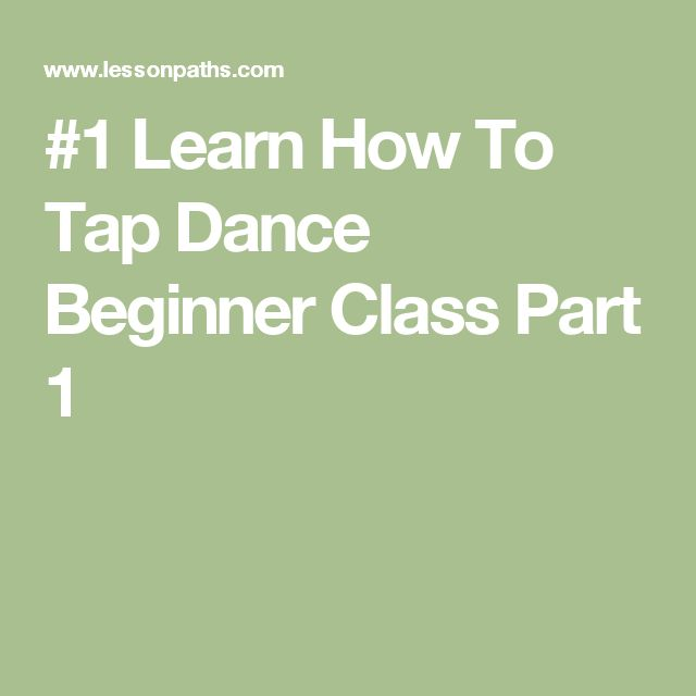#1 Learn How To Tap Dance Beginner Class Part 1