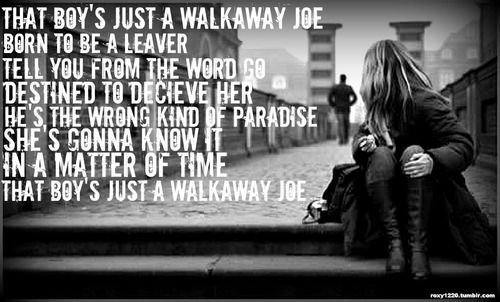 """Walkaway Joe"" by Trisha Yearwood.  Nothing but a let down...."