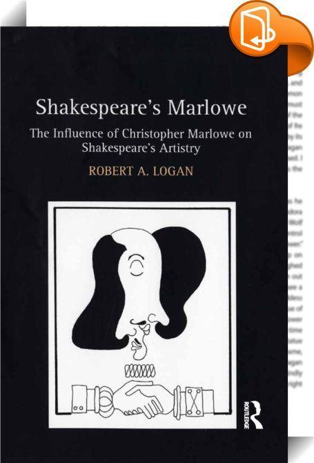 Shakespeare's Marlowe    :  Moving beyond traditional studies of sources and influence, Shakespeare's Marlowe analyzes the uncommonly powerful aesthetic bond between Christopher Marlowe and William Shakespeare. Not only does this study take into account recent ideas about intertextuality, but it also shows how the process of tracking Marlowe's influence itself prompts questions and reflections that illuminate the dramatists' connections. Further, after questioning the commonly held vie...