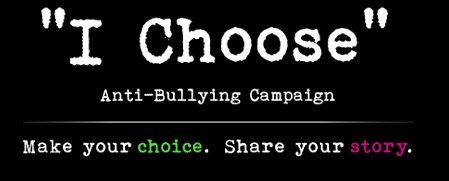 """I Choose"" Anti-Bullying Campaign"