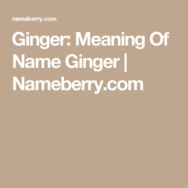 Ginger: Meaning Of Name Ginger | Nameberry.com