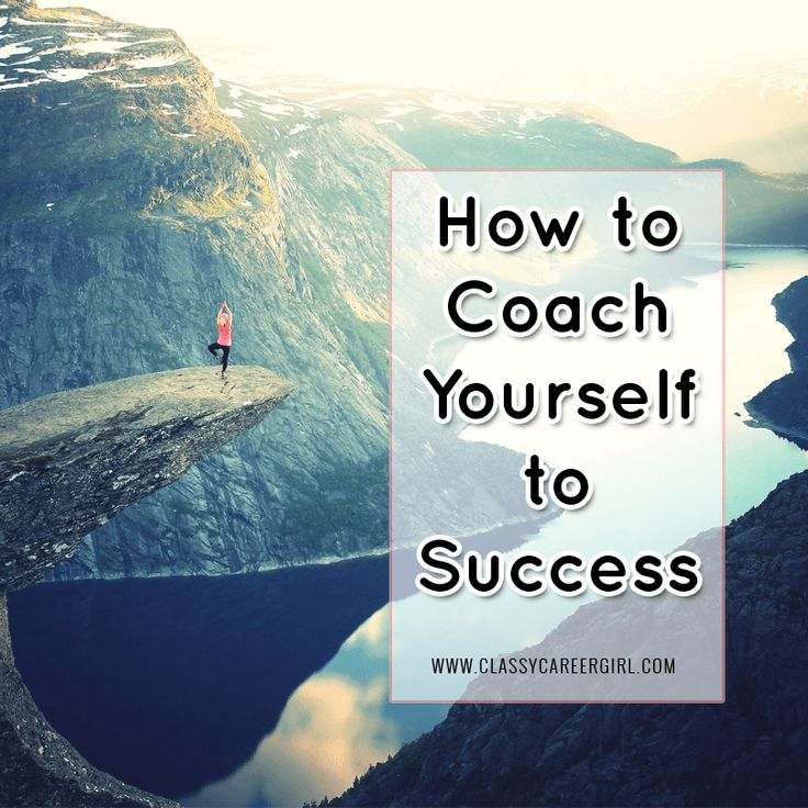 I've outlined my top three techniques designed to help you coach yourself to success.  http://www.classycareergirl.com/2016/02/how-to-coach-yourself-to-success/