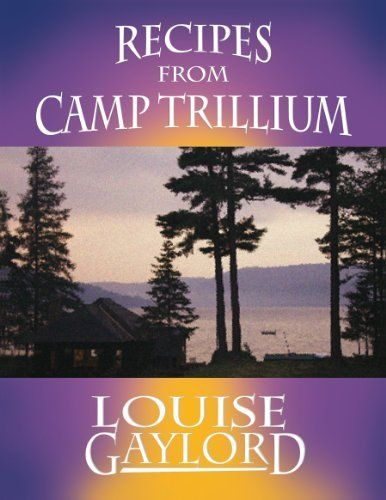 Recipes from Camp Trillium by Louise Gaylord.