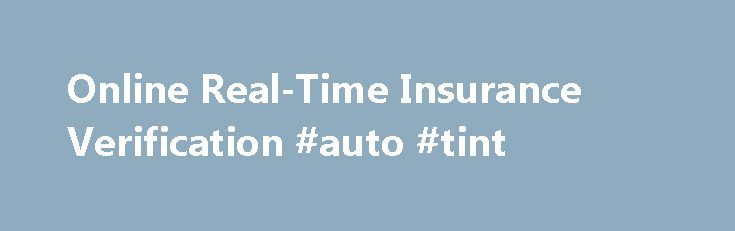 Online Real-Time Insurance Verification #auto #tint http://uk.remmont.com/online-real-time-insurance-verification-auto-tint/  #online auto insurance # Online Real-Time Insurance Verification This page allows you to verify compulsory liability insurance coverage for your privately-owned vehicle insured by a personal policy of vehicle insurance. This page does NOT verify insurance coverage for a vehicle covered by a commercial policy of vehicle insurance. Copyright 2015 Oklahoma Department of…