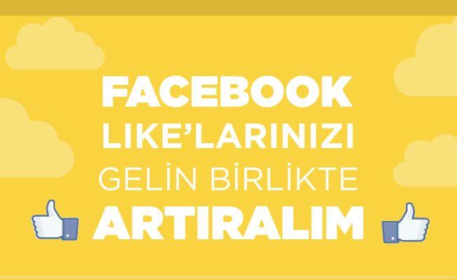 Facebook'ta Like'larınızı Gelin Birlikte Artıralım.