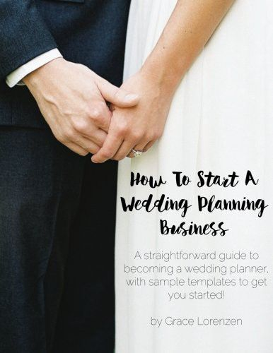 How To Start A Wedding Planning Business: A straightforward guide to  becoming a wedding planner, with sample templates to get you started!