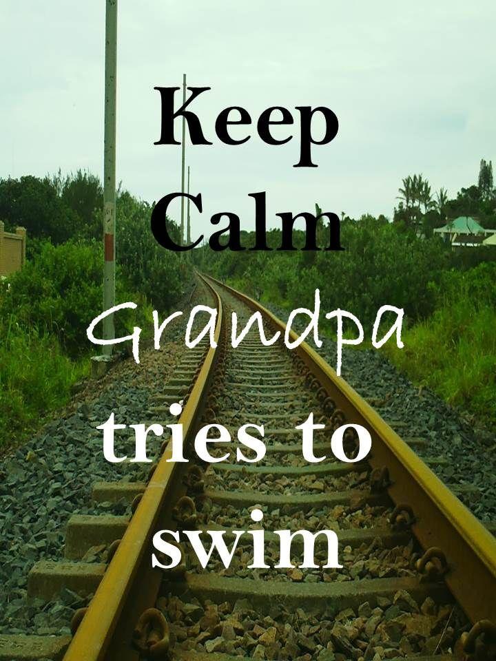 Keep Calm 65 keep Calm #Grandpa tries to swim