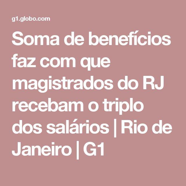 Soma de benefícios faz com que magistrados do RJ recebam o triplo dos salários   Rio de Janeiro   G1