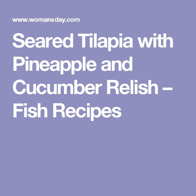 Seared Tilapia with Pineapple and Cucumber Relish – Fish Recipes