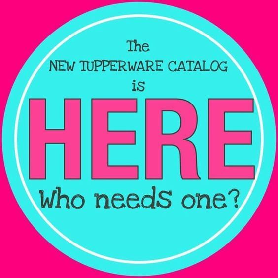 need a new Tupperware catalog me for one. click through to my website.