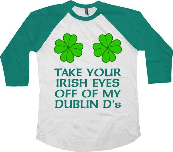 Take Your Irish Eyes - St Patricks Day T Shirt - St Pattys Day Gift - St Paddys Day T Shirt  Check Out Some Other St Paddys Day Shirts Here: https://www.etsy.com/ca/shop/CherryTees?section_id=17592188&ref=shopsection_leftnav_10 ________________________________________________________  All raglans are American Apparel branded and custom made to order and are printed using the latest ink to garment technology. This is not a cheap heat transfer or screen pr...