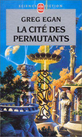 La Cité des permutants - Greg Egan