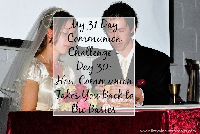 How Communion Takes Us Back to the Basics - Day 30
