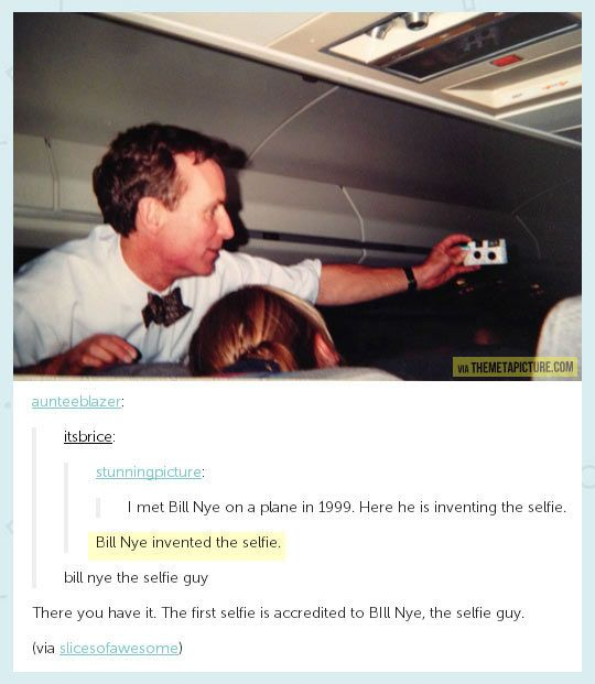Bill Nye the selfie guy… after the Ken Ham debate, I feel like Bill Nye is no big deal- we're basically like neighbors or something now