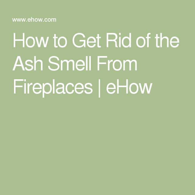 How to get rid of the ash smell from fireplaces How to get rid of shower smell