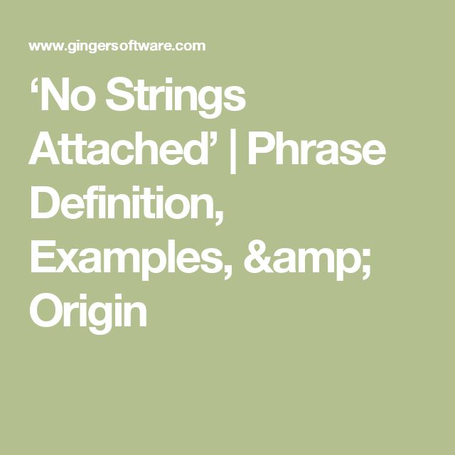 'No Strings Attached' | Phrase Definition, Examples, & Origin