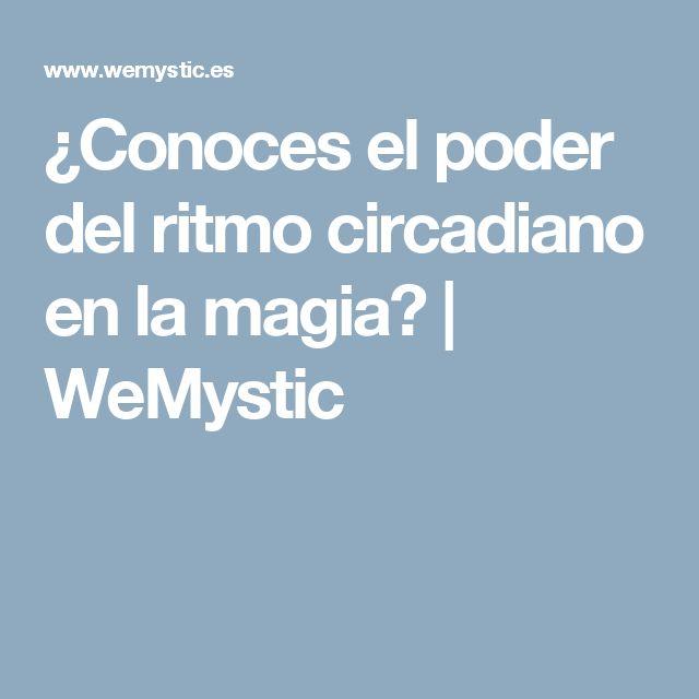 ¿Conoces el poder del ritmo circadiano en la magia?   WeMystic