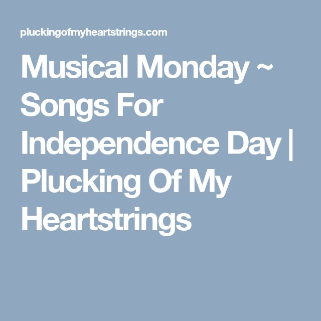 Musical Monday ~ Songs For Independence Day | Plucking Of My Heartstrings
