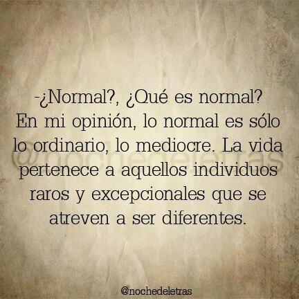 """#diferente ¿Normal? Significa """"seguir la norma"""". Lo excelso es marcar tú la norma de tu vida."""