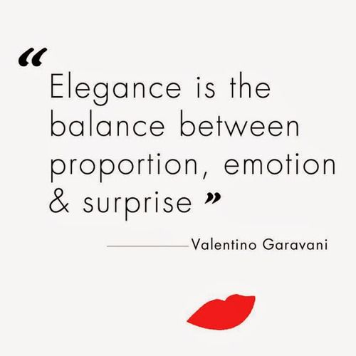 Valentino Says It Right Elegance Is The Balance Between Proportion Emotion And Surprise