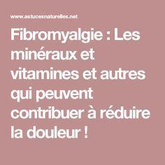 Fibromyalgie : Les minéraux et vitamines et autres qui peuvent contribuer à réduire la douleur !