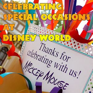 How to celebrate special occasions at Disney World - PREP008