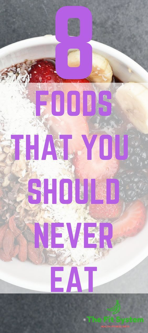 8 Foods That You Should Never Eat